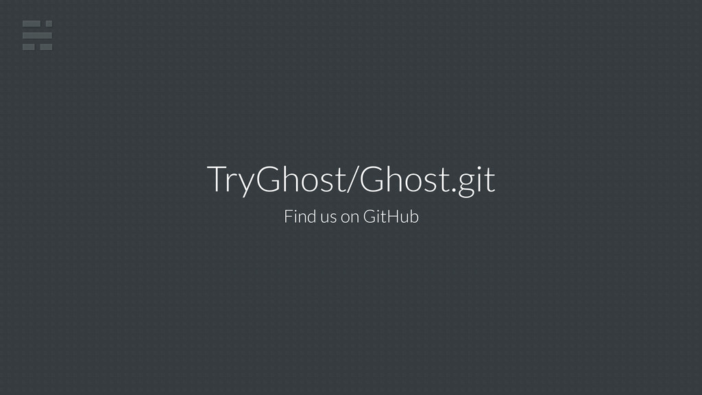 TryGhost/Ghost.git Find us on GitHub