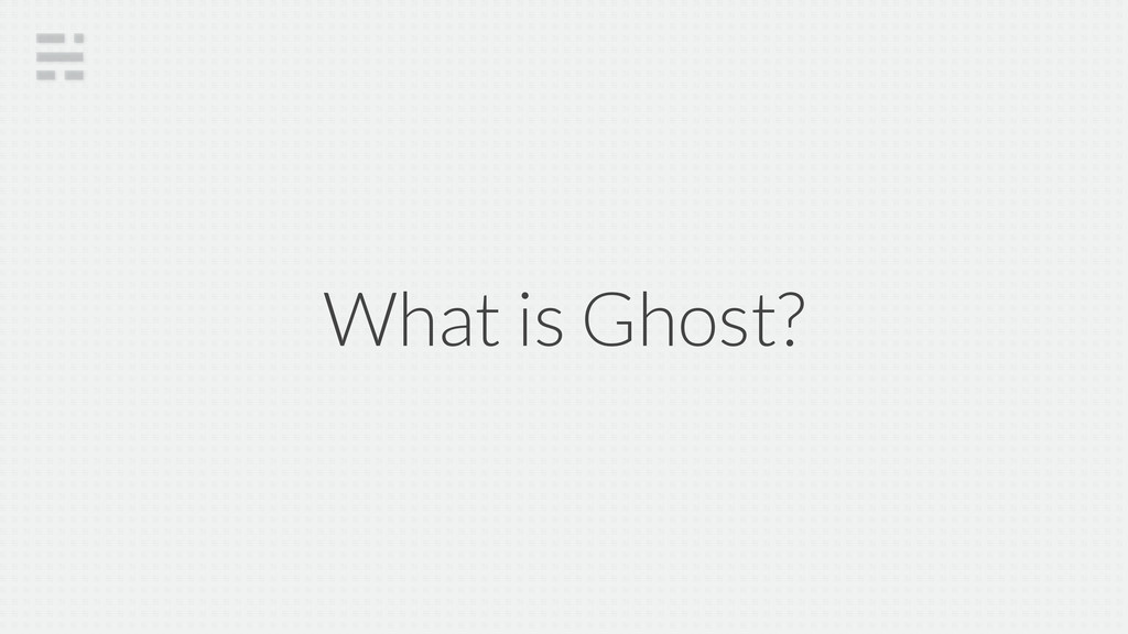 What is Ghost?