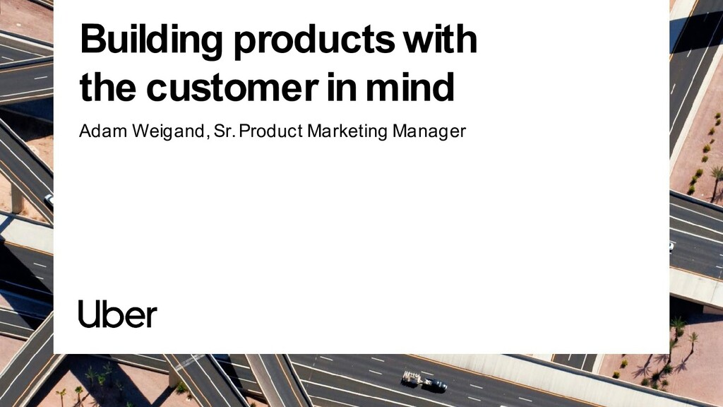 Building products with the customer in mind Ada...