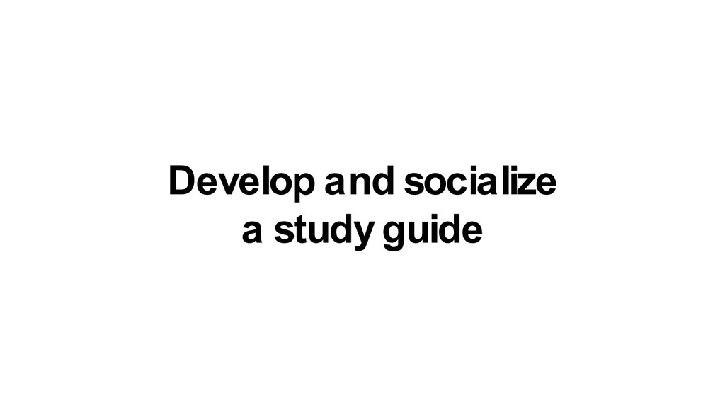 Develop and socialize a study guide