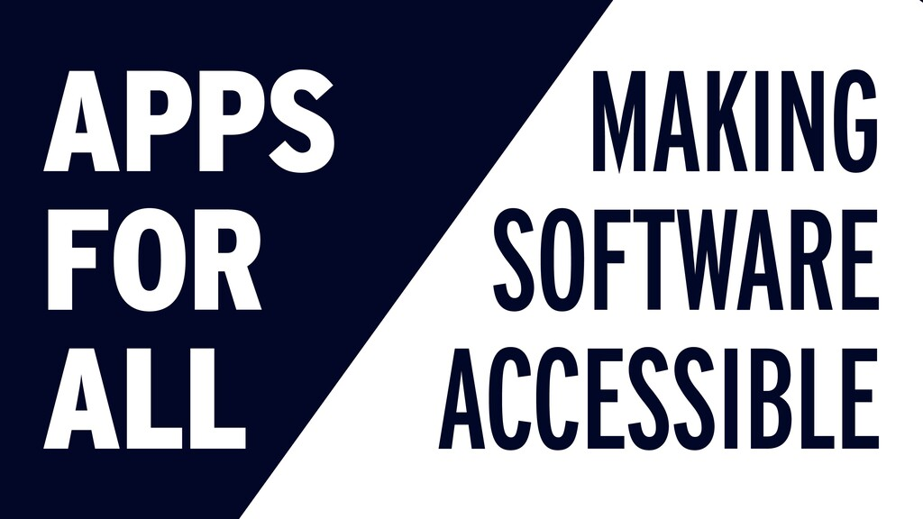 APPS FOR ALL MAKING SOFTWARE ACCESSIBLE