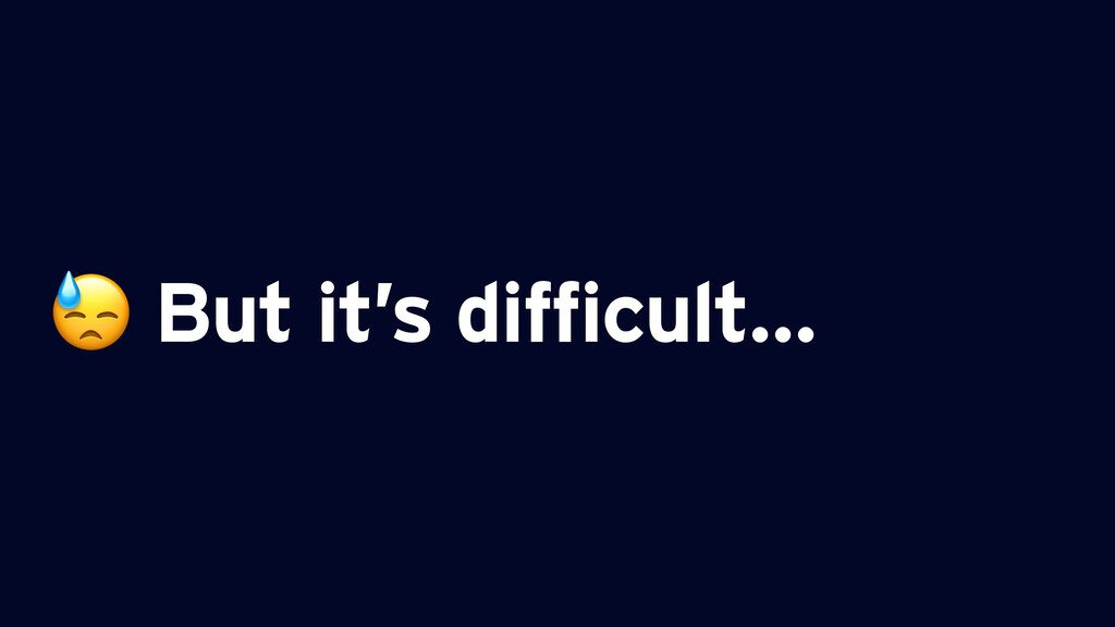 But it's difficult…