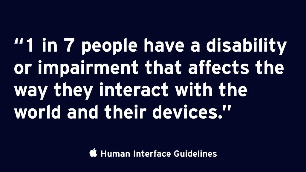 " Human Interface Guidelines ""1 in 7 people hav..."