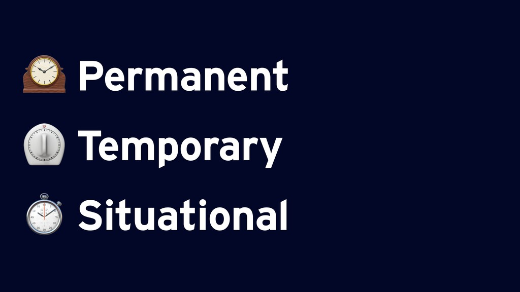 Permanent ⏲ Temporary ⏱ Situational