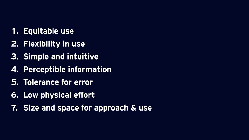1. Equitable use 2. Flexibility in use 3. Simpl...