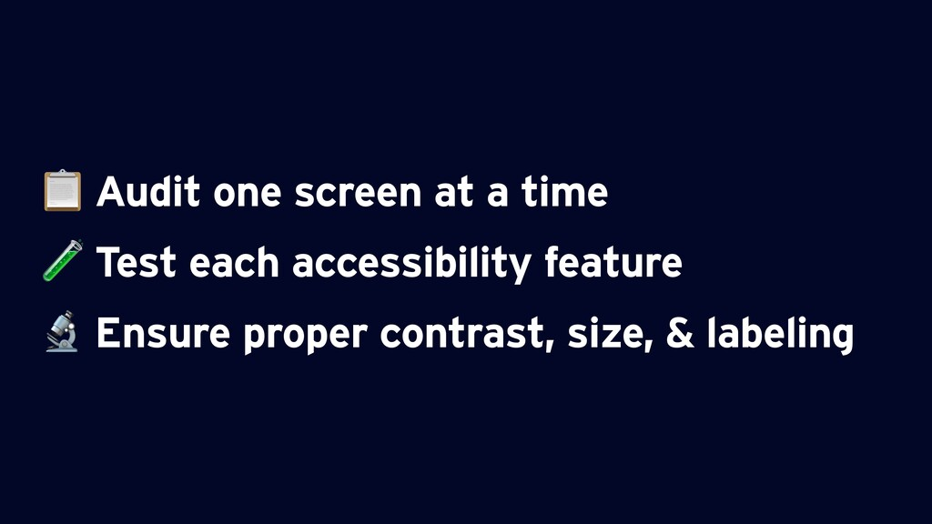 Audit one screen at a time  Test each accessib...