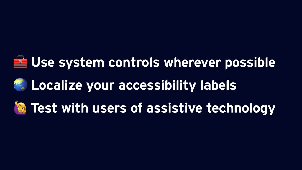 Use system controls wherever possible  Localiz...
