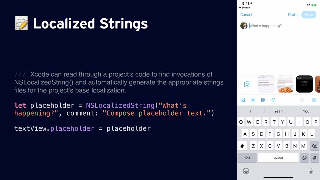 Localized Strings /// Xcode can read through a...