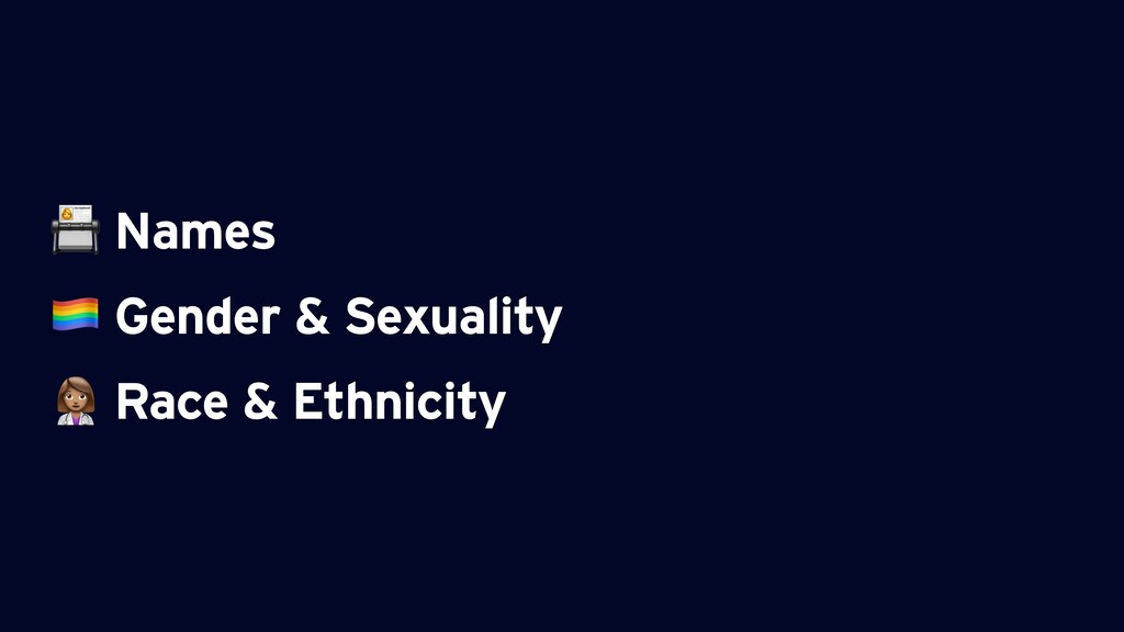 Names  Gender & Sexuality ⚕ Race & Ethnicity