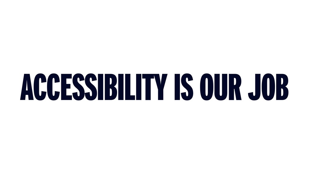 ACCESSIBILITY IS OUR JOB