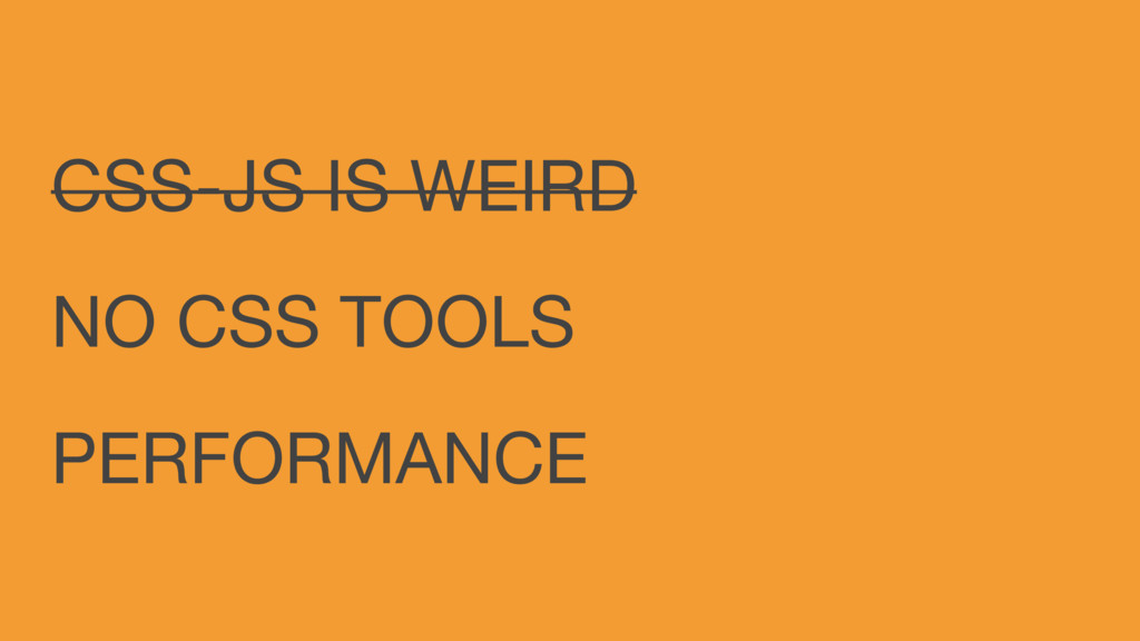 CSS-JS IS WEIRD NO CSS TOOLS PERFORMANCE