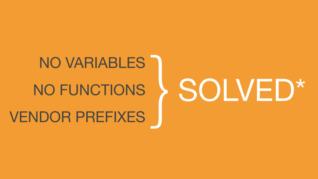 NO VARIABLES NO FUNCTIONS VENDOR PREFIXES SOLVE...