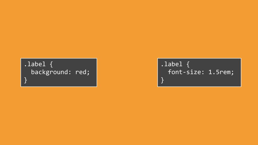 .label { font-size: 1.5rem; } .label { backgrou...