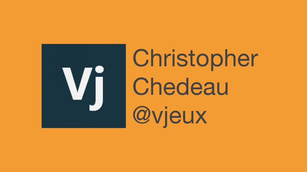 Christopher  Chedeau  @vjeux