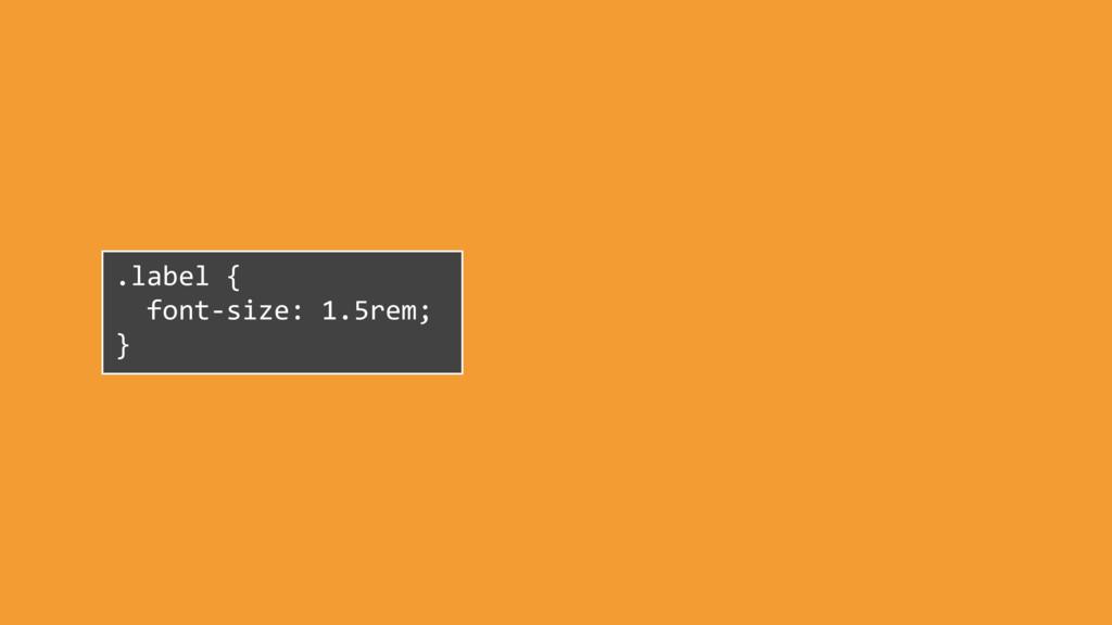 .label { font-size: 1.5rem; }