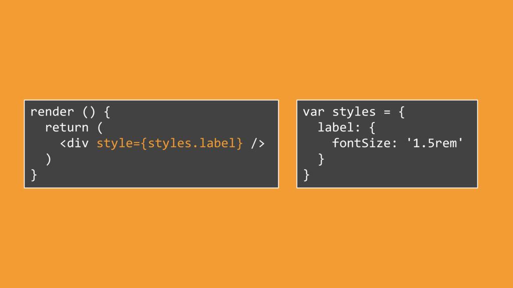 var styles = { label: { fontSize: '1.5rem' } } ...