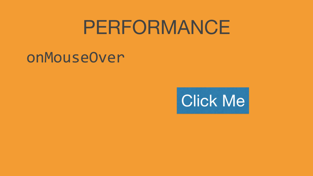 PERFORMANCE onMouseOver Click Me
