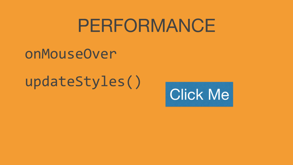 PERFORMANCE onMouseOver updateStyles() Click Me