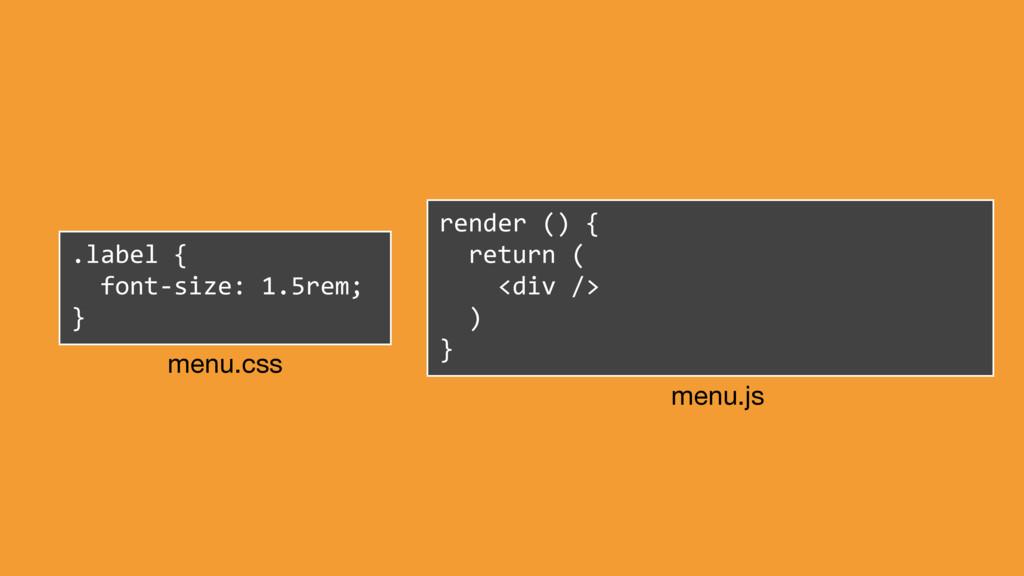 .label { font-size: 1.5rem; } render () { retur...