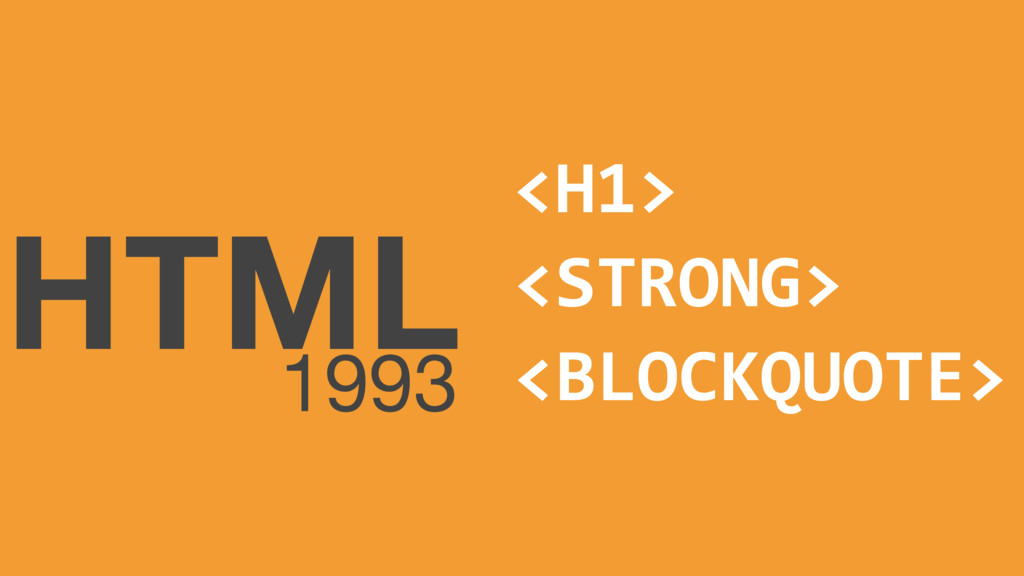 HTML 1993 <H1> <STRONG> <BLOCKQUOTE>