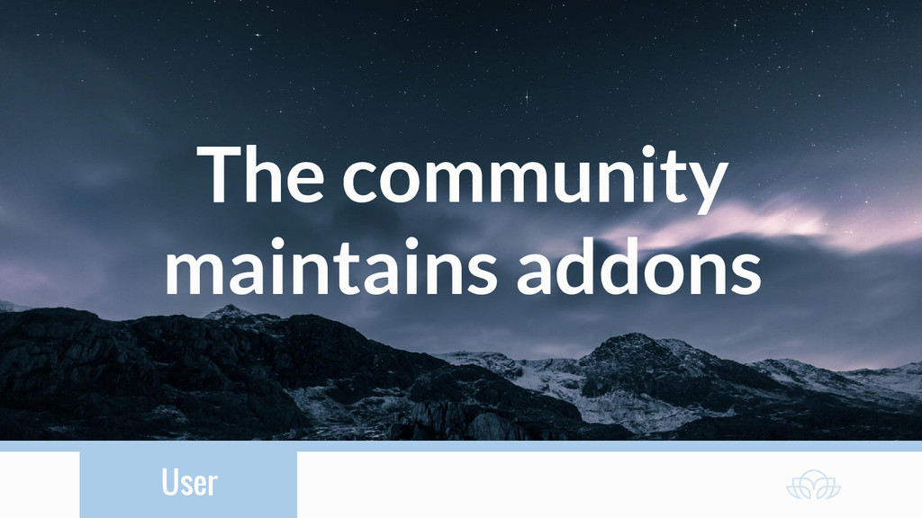 User The community maintains addons