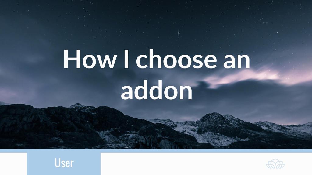 User How I choose an addon