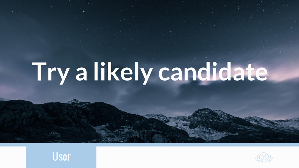 User Try a likely candidate