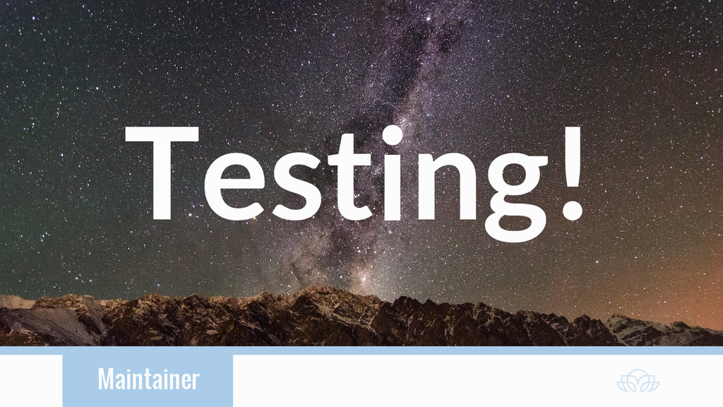 Maintainer Testing!