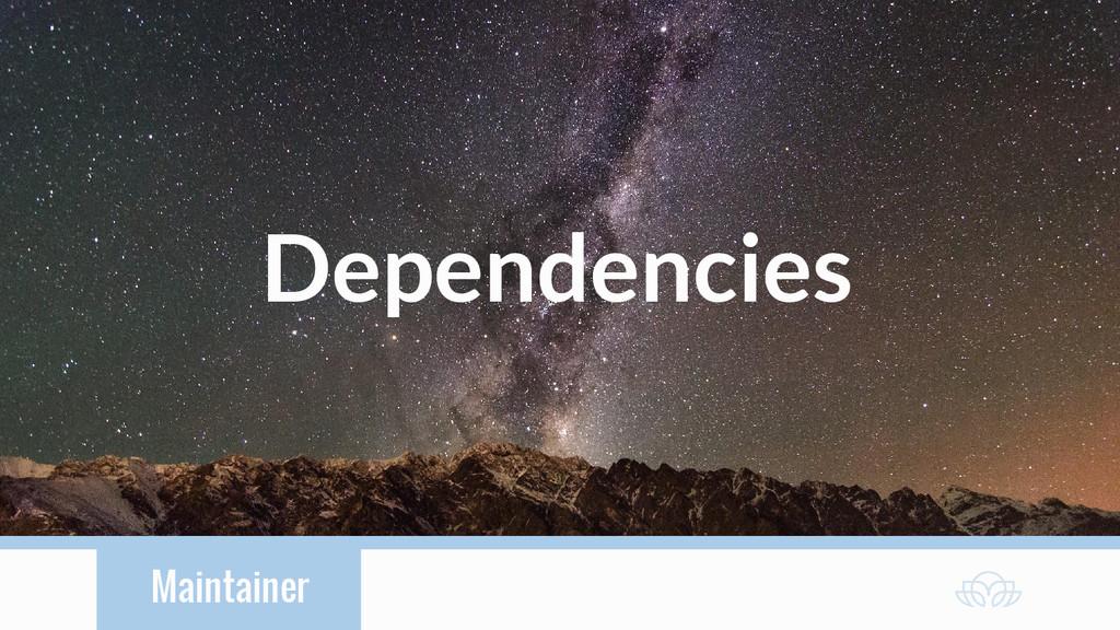 Maintainer Dependencies