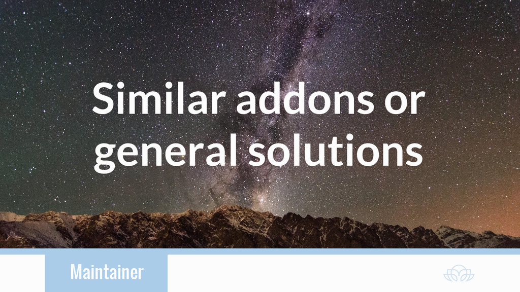 Maintainer Similar addons or general solutions