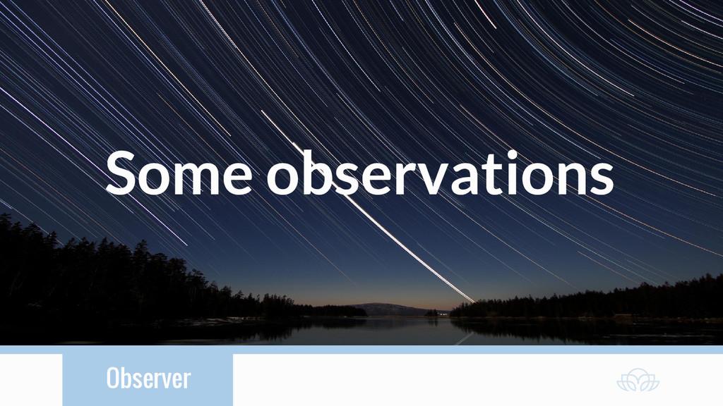 Observer Some observations