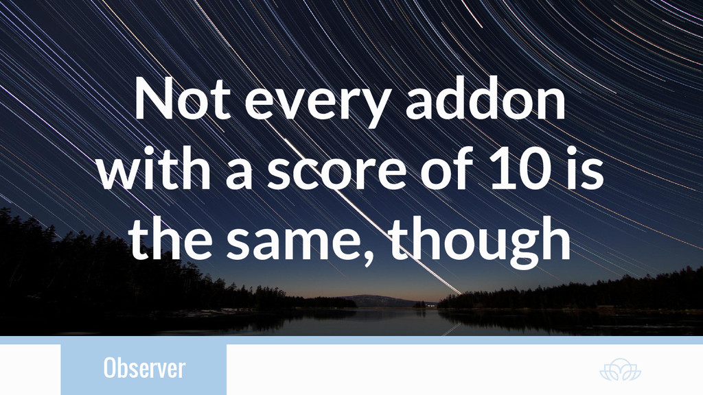 Observer Not every addon with a score of 10 is ...