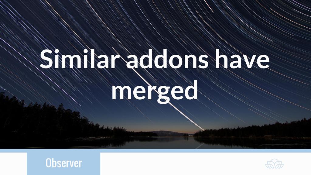 Observer Similar addons have merged