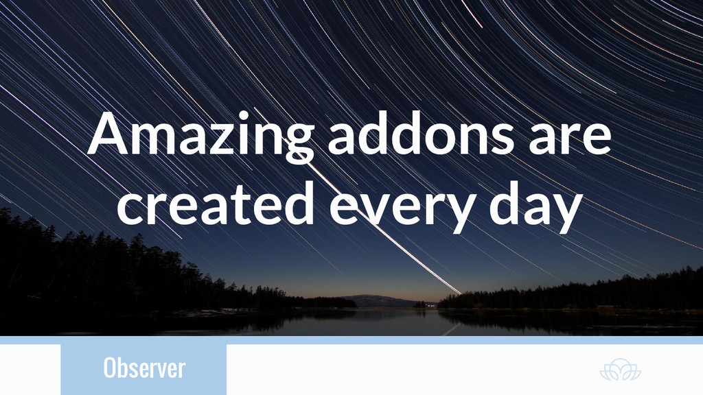 Observer Amazing addons are created every day