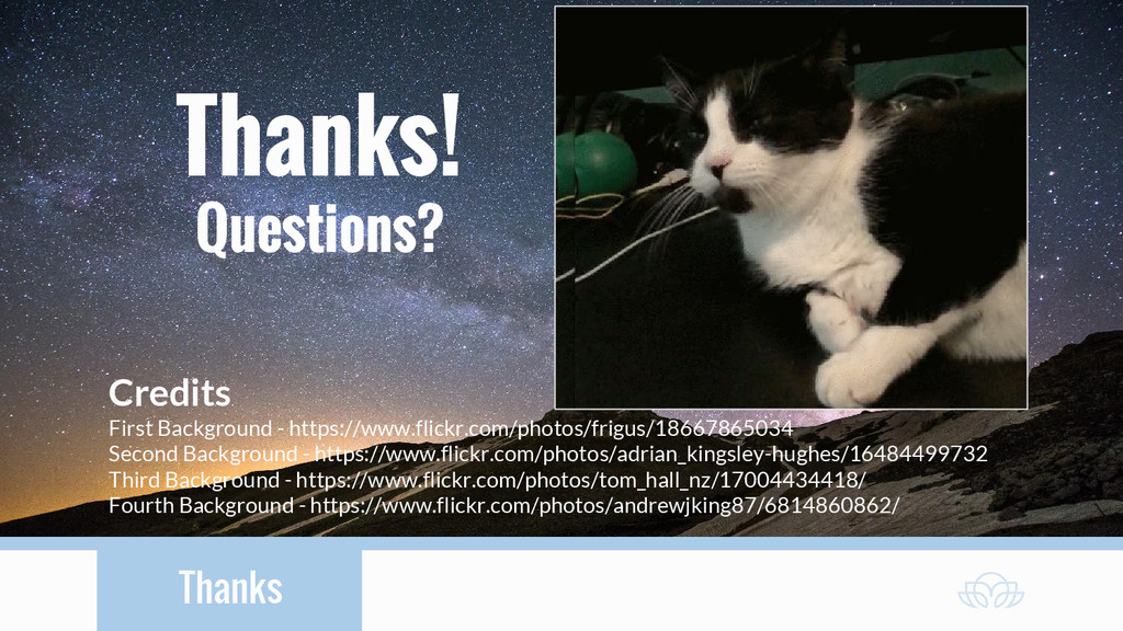 Thanks Thanks! Questions? Credits First Backgro...