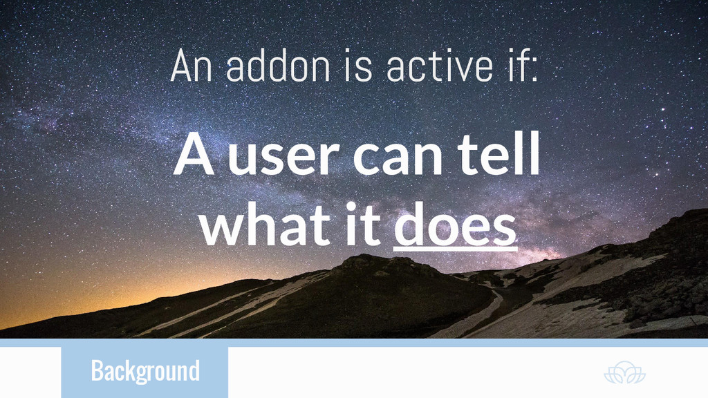 Background An addon is active if: A user can te...