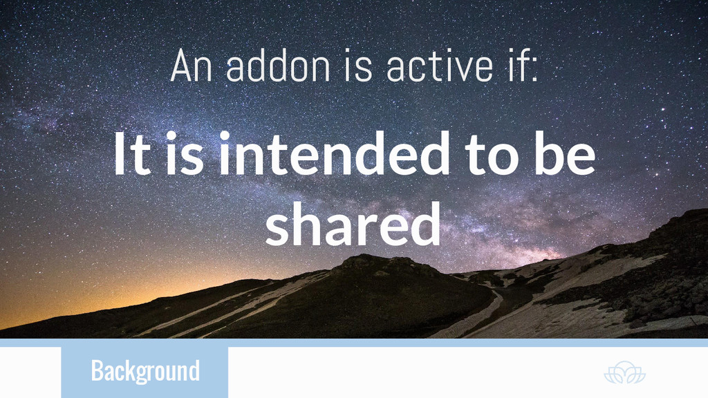 Background An addon is active if: It is intende...