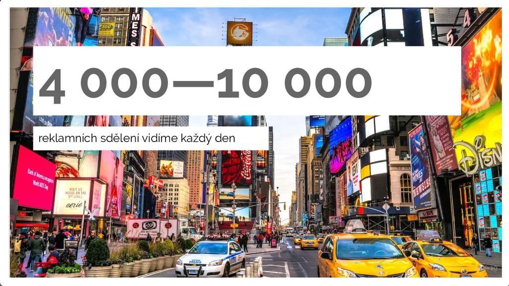 reklamních sdělení vidíme každý den 4 000—10 00...