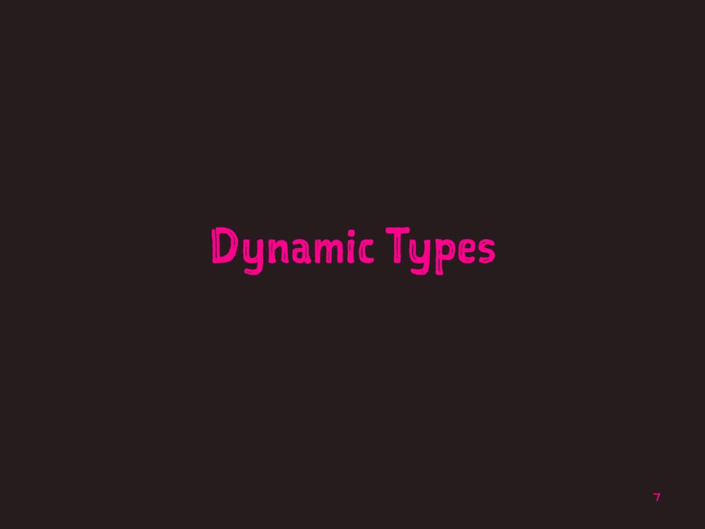 Dynamic Types 7
