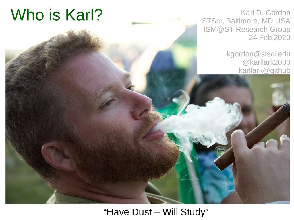 Who is Karl? Karl D. Gordon STScI, Baltimore, M...