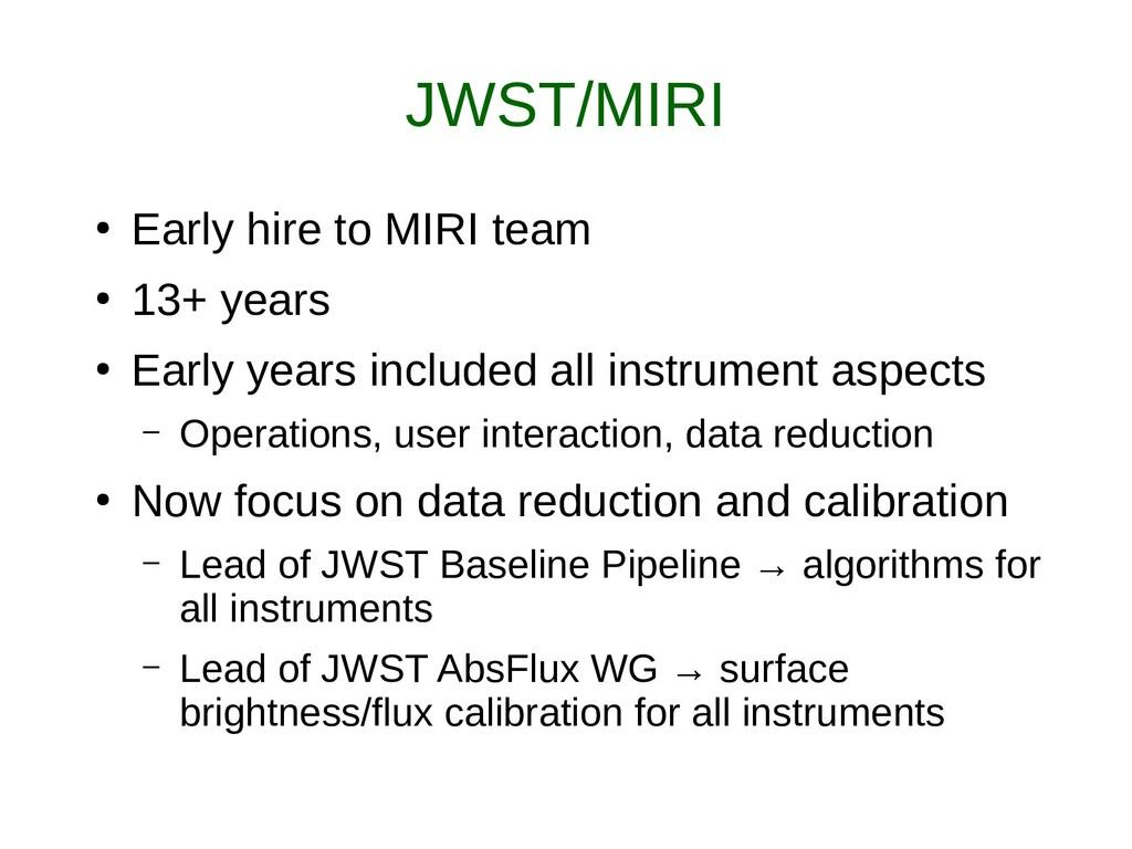 JWST/MIRI ● Early hire to MIRI team ● 13+ years...
