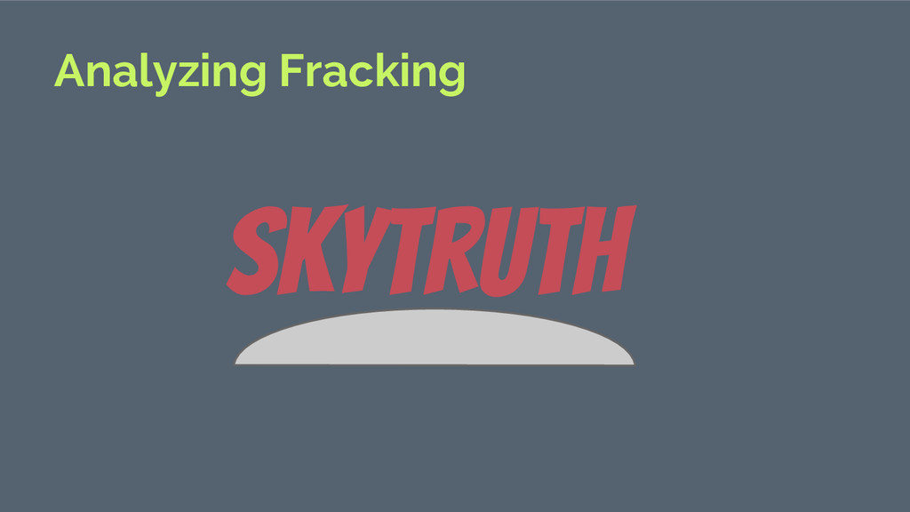 Analyzing Fracking Skytruth