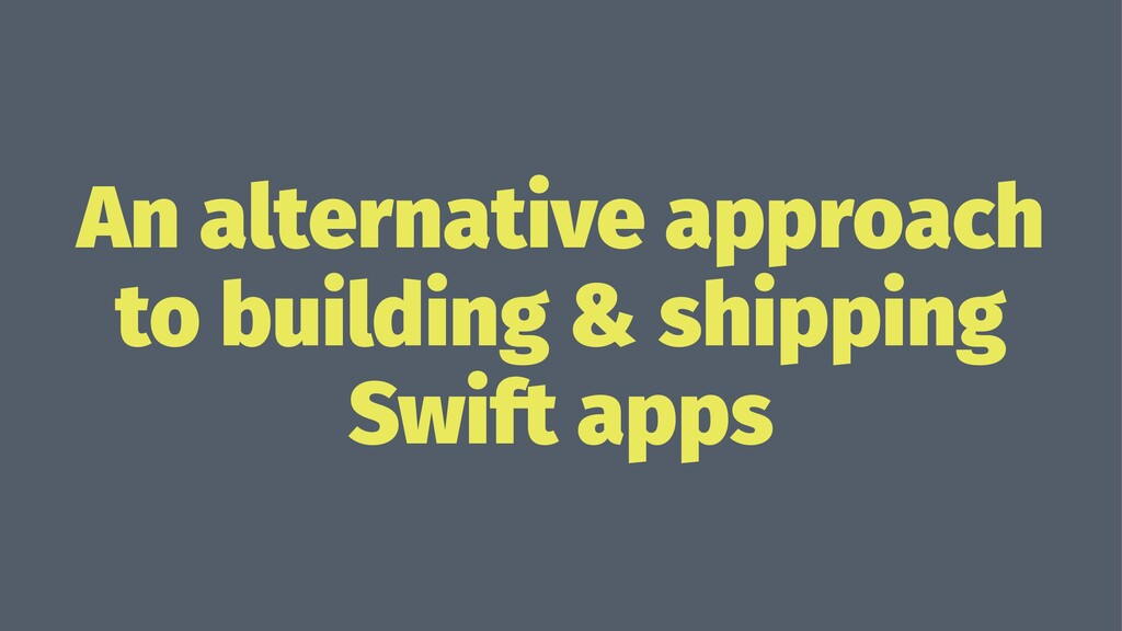 An alternative approach to building & shipping ...