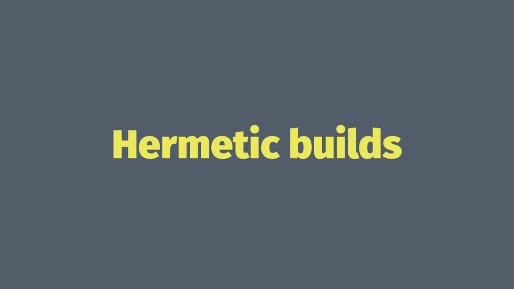 Hermetic builds