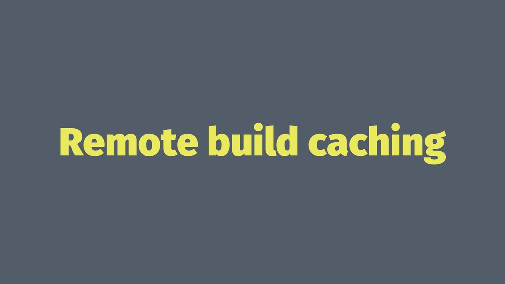 Remote build caching
