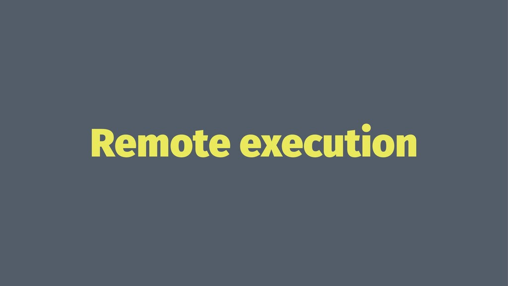 Remote execution