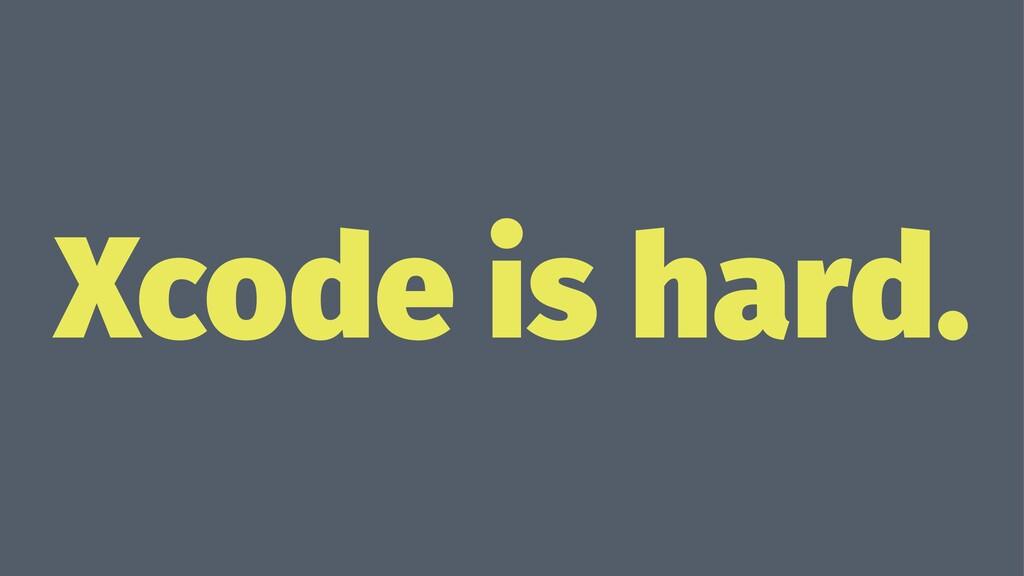 Xcode is hard.