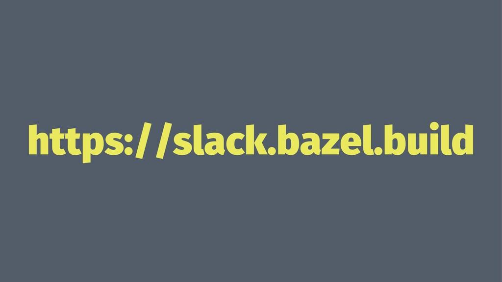 https://slack.bazel.build