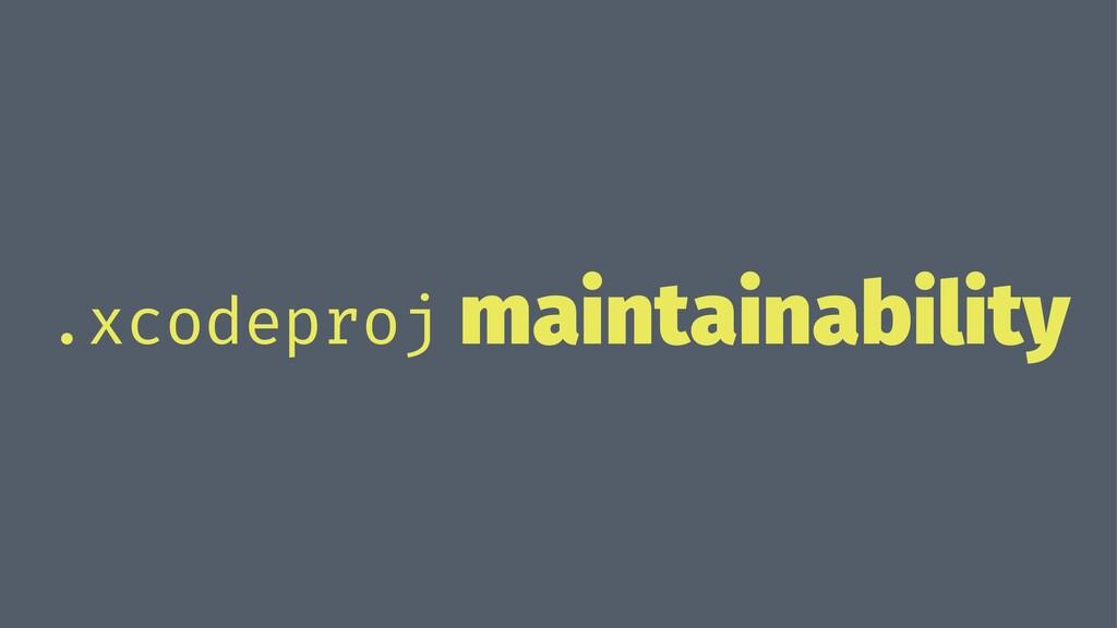 .xcodeproj maintainability
