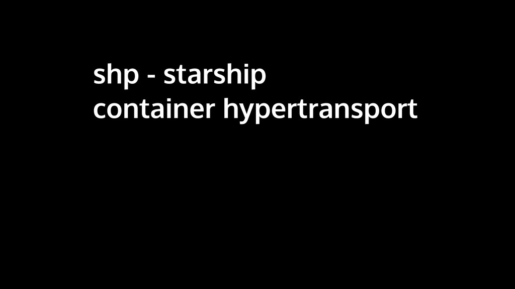 shp - starship container hypertransport